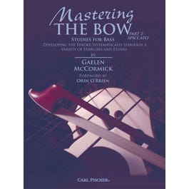 Carl Fischer McCormick-Mastering the Bow (Part 2: Spiccato) Developing the Stroke Systematically through a Variety of Exercises and Etudes