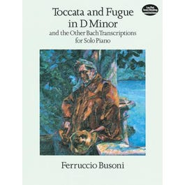 Dover Publications Toccata and Fugue in D Minor and the Other Bach Transcriptions for Solo Piano