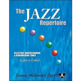 Jamey THE JAZZ REPERTOIRE: Selecting, Understanding, and Remembering Tunes