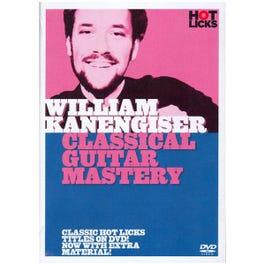 Hot Licks William Kanengiser Classical Guitar Mastery DVD
