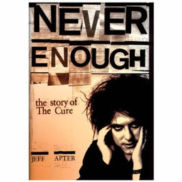 Image for Never Enough: The Story Of The Cure from SamAsh