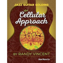 Sher Music Randy Vincent-Jazz Guitar Soloing: The Cellular Approach