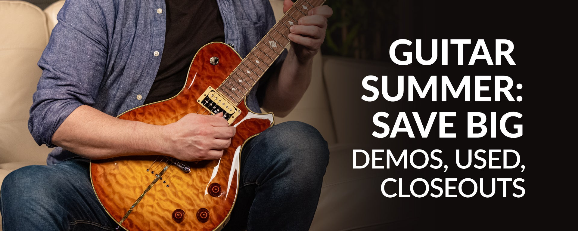 Guitar Summer! Save big on demos, used and closeouts!